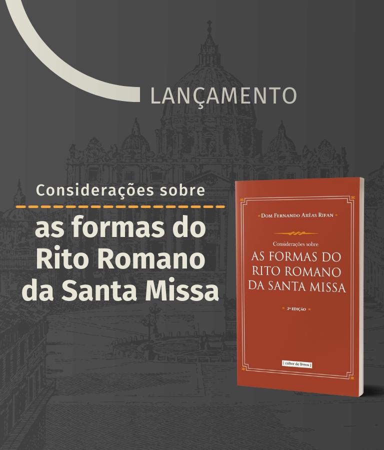 Considerações sobre as formas do Rito Romano da Santa Missa