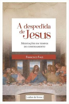 A despedida de Jesus - Meditações em tempos de confinamento