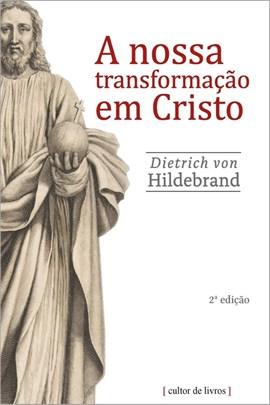 A nossa transformação em Cristo