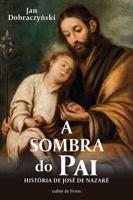 A sombra do Pai - História de José de Nazaré