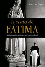 A visão de Fátima - a história de uma imagem e o seu significado