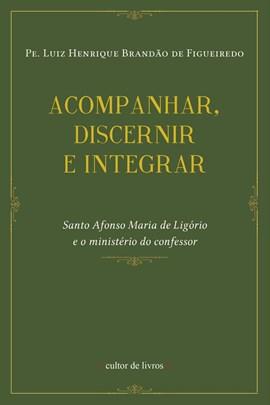 Acompanhar, discernir, integrar: Santo Afonso Maria de Ligório e o ministério do confessor