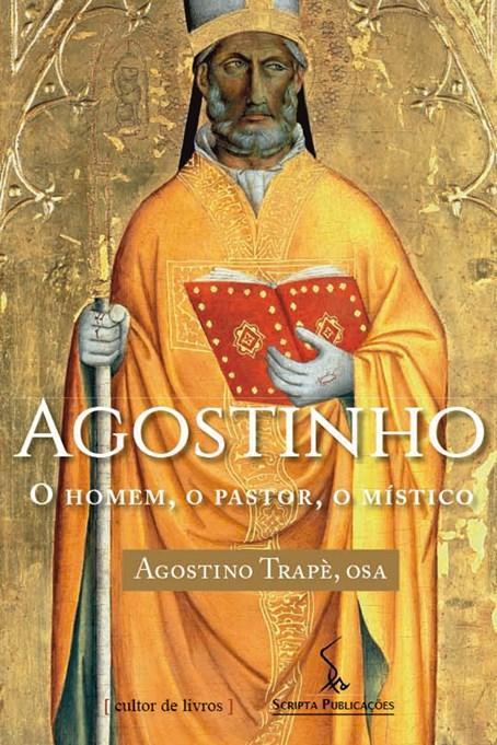 Agostinho - O homem, o pastor, o místico