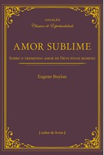 Amor sublime - sobre o tremendo amor de Deus pelos homens