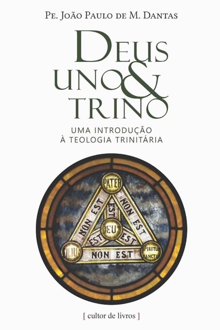 Deus Uno e Trino - Uma introdução à teologia trinitária