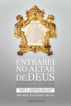 Entrarei no altar de Deus (vol4) -Cerimonial para a santa missa na forma extraordinária