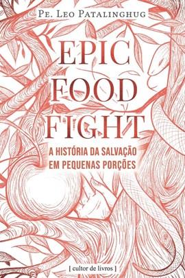 Epic food fight - A história da nossa salvação em pequenas porções