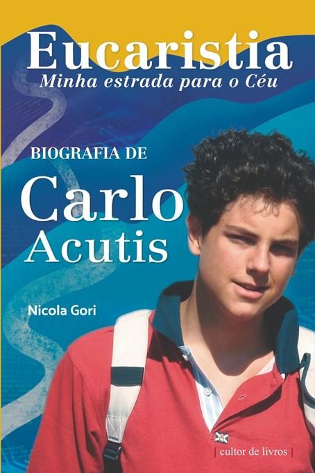 Eucaristia, minha estrada para o Céu - Biografia de Carlo Acutis
