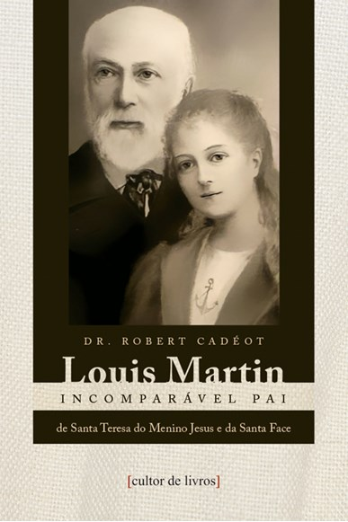 Louis Martin - Incomparável pai