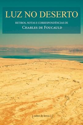 Luz no deserto - retiros, notas e correspondências de Charles de Foucauld
