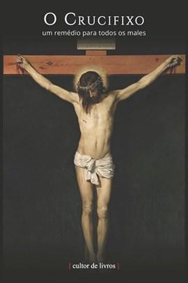 O Crucifixo - Um remédio para todos os males