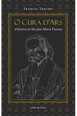 O Cura d'Ars - A história de São João Maria Vianney