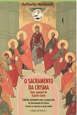 O Sacramento da crisma - dom especial do Espírito Santo