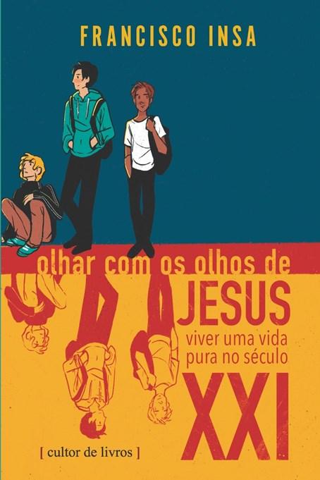 Olhar com os olhos de Jesus - viver uma vida pura no século XXI