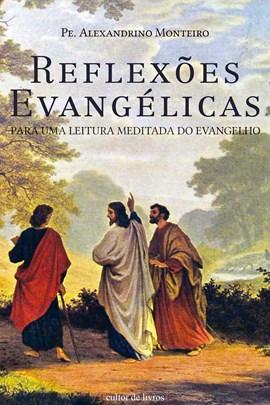 Reflexões Evangélicas - Para uma leitura meditada do Evangelho