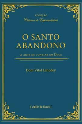 Santo abandono - A arte de confiar em Deus