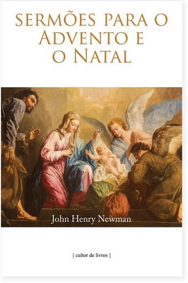 03185603a1 Sermões para o Advento e o Natal - Cardeal J. H. Newman - Cultor de Livros