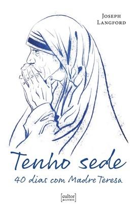 Tenho sede - 40 dias com Madre Teresa