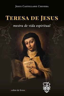 Teresa de Jesus - Mestra de vida espiritual