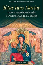 Totus tuus Mariae - Sobre a verdadeira devoção à Santíssima Virgem Maria
