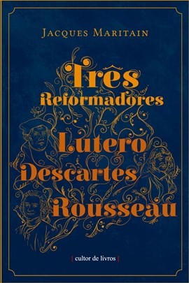 Três reformadores - Lutero, Descartes e Rousseau