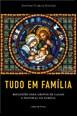 Tudo em família - Reflexões para grupos de casais e Pastoral da Família