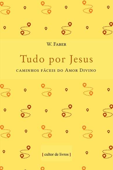 Tudo por Jesus - caminhos fáceis do amor divino
