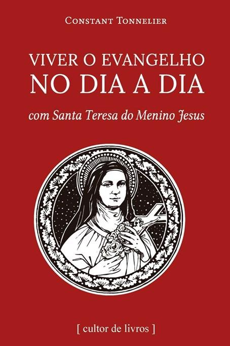 Viver o Evangelho no dia a dia - com Santa Teresa do Menino Jesus