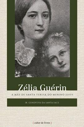 Zélia Guérin - A mãe de Santa Teresa do menino Jesus